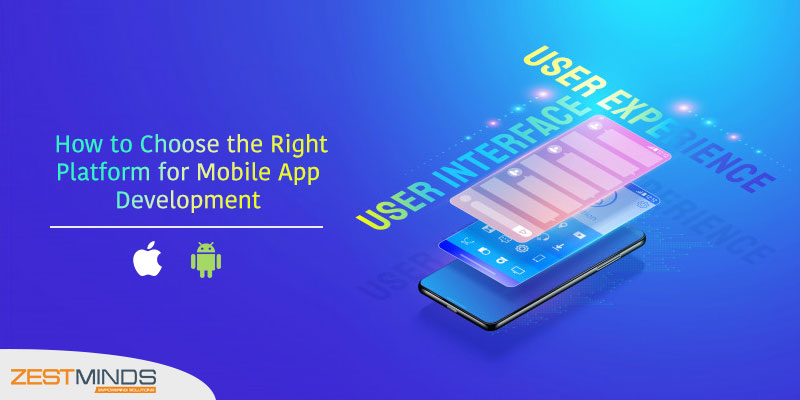 How to Choose the Right Platform for Mobile App Development ?