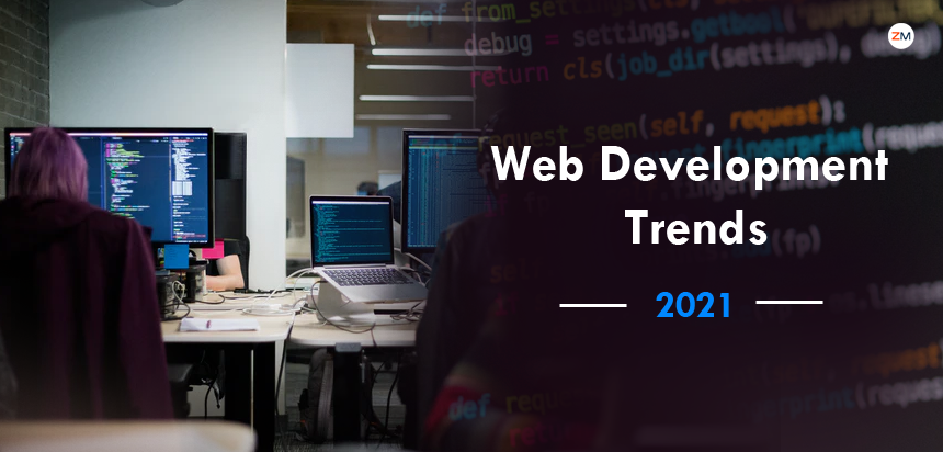 Top Web Development Trends That Will Rule in The Year 2021
