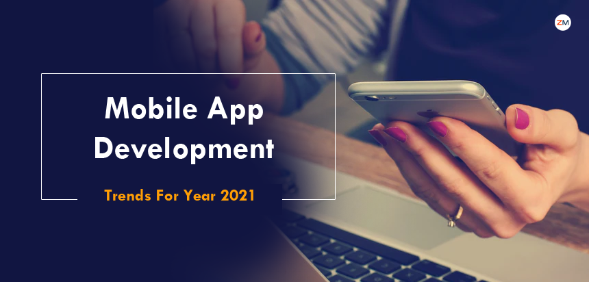 Top Mobile App Development Trends For Year 2021