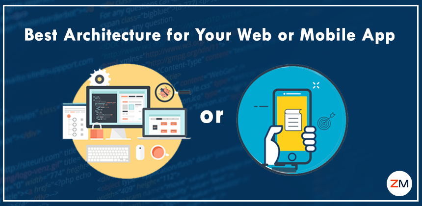 How to Choose the Best Architecture for Your Web or Mobile App?