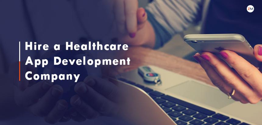 How to Hire a Healthcare App Development Company?