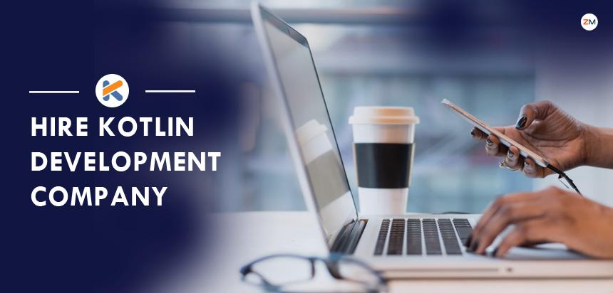 How to Hire Kotlin Development Company?